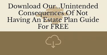 Download Our...Unintended Consequences Of Not Having An Estate Plan Guide For FREE