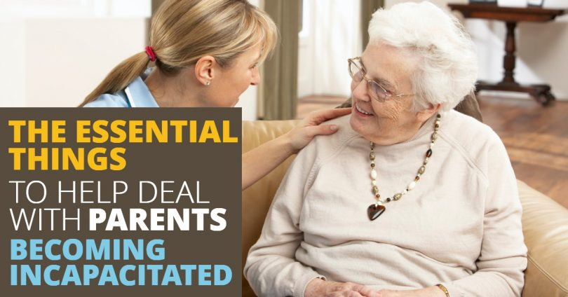 THE ESSENTIAL THINGS TO HELP DEAL WITH PARENTS BECOMING INCAPACITATED-SanClemente