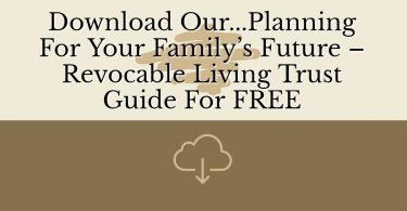 Planning for Your Family's Future – Revocable Living Trust guide for FREE