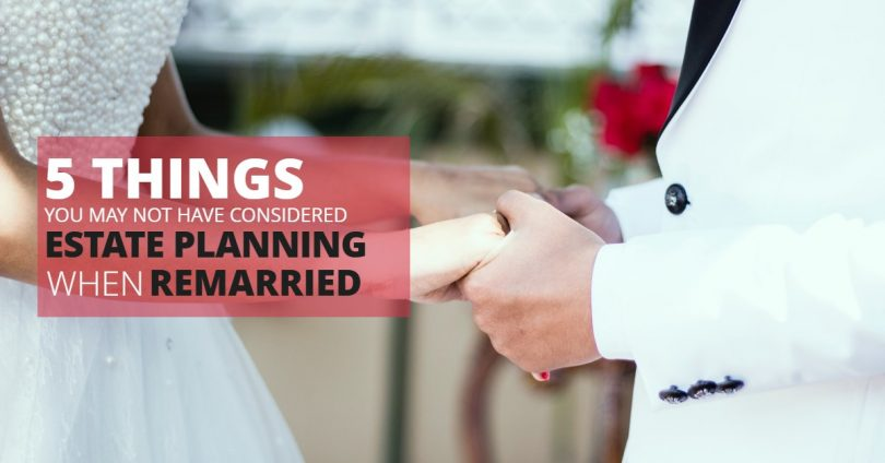 5 THINGS YOU MAY NOT HAVE CONSIDERED ESTATE PLANNING WHEN REMARRIED-SanClemente
