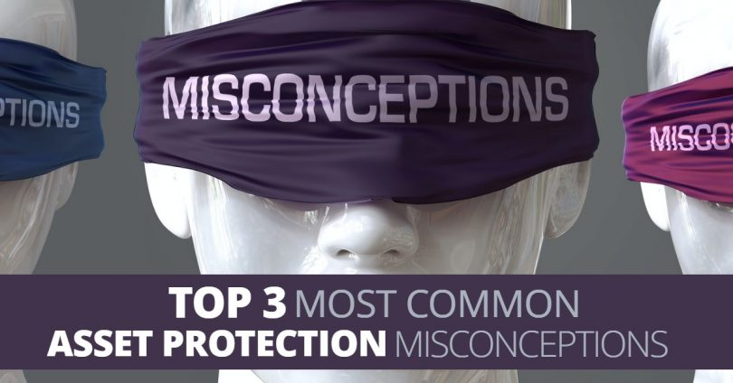 Top 3 Most Common Asset Protection Misconceptions